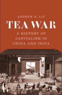 Tea War : A History of Capitalism in China and India, EPUB eBook