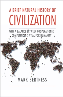 A Brief Natural History of Civilization : Why a Balance Between Cooperation & Competition Is Vital to Humanity, EPUB eBook