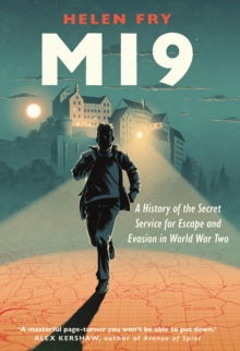 MI9 : A History of the Secret Service for Escape and Evasion in World War Two, EPUB eBook