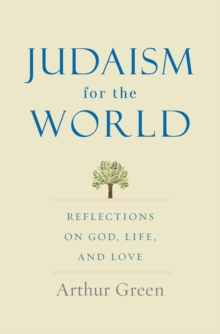 Judaism for the World : Reflections on God, Life, and Love, EPUB eBook