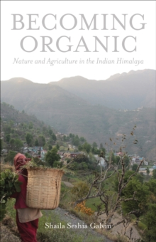Becoming Organic : Nature and Agriculture in the Indian Himalaya, EPUB eBook