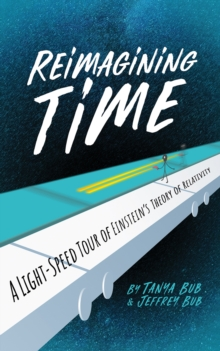 Reimagining Time : A Light-Speed Tour of Einstein's Theory of Relativity, PDF eBook