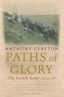 Paths of Glory : The French Army, 1914-18, Paperback Book