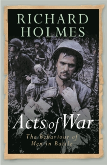 Acts of War : The Behaviour of Men in Battle, Paperback Book