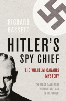 Hitler's Spy Chief : The Wilhelm Canaris Mystery, Paperback Book