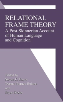 Relational Frame Theory : A Post-Skinnerian Account of Human Language and Cognition, Hardback Book
