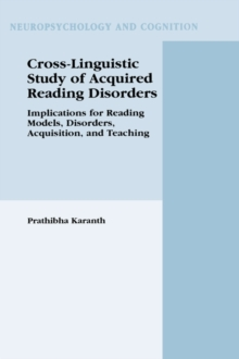 Cross-Linguistic Study of Acquired Reading Disorders : Implications for Reading Models, Disorders, Acquisition, and Teaching, Hardback Book