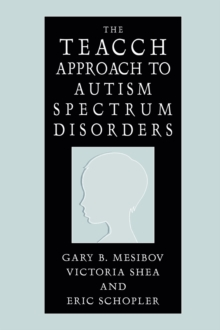 The TEACCH Approach to Autism Spectrum Disorders, Hardback Book