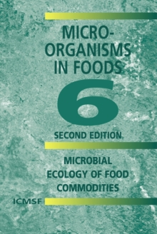 Microorganisms in Foods 6 : Microbial Ecology of Food Commodities, Hardback Book
