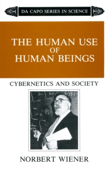 The Human Use Of Human Beings : Cybernetics And Society, Paperback / softback Book