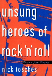 Unsung Heroes Of Rock 'n' Roll : The Birth Of Rock In The Wild Years Before Elvis, Paperback / softback Book