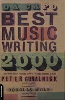 Da Capo Best Music Writing 2000 : The Year's Finest Writing On Rock, Pop, Jazz, Country And More, Paperback / softback Book