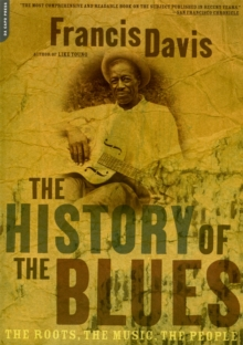 The History Of The Blues : The Roots, The Music, The People, Paperback / softback Book