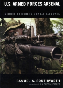 U.S. Armed Forces Arsenal : A Guide To Modern Combat Hardware, Paperback / softback Book