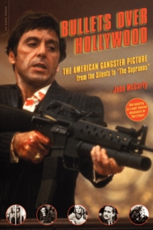 "Bullets Over Hollywood : The American Gangster Picture from the Silents to ""The Sopranos"", Paperback / softback Book"