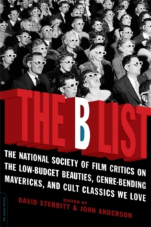 The B List : The National Society of Film Critics on  the Low-Budget Beauties, Genre-Bending Mavericks, and Cult Classics We Love, Paperback / softback Book