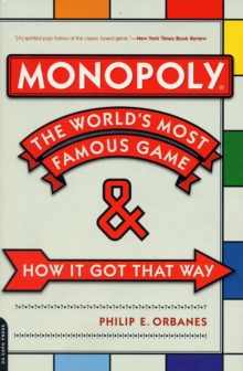 Monopoly : The World's Most Famous Game--And How It Got That Way, Paperback / softback Book