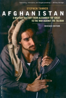 Afghanistan (Revised Edition) : A Military History from Alexander the Great to the War against the Taliban, Paperback Book