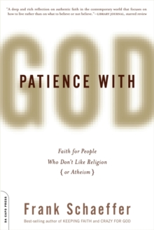 Patience With God : Faith for People Who Don't Like Religion (or Atheism), Paperback / softback Book