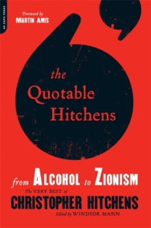 The Quotable Hitchens : From Alcohol to Zionism--The Very Best of Christopher Hitchens, Paperback Book