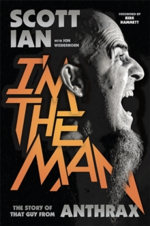 I'm the Man : The Story of That Guy from Anthrax, Hardback Book