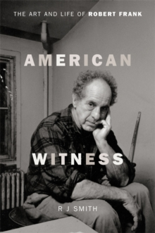 American Witness : The Art and Life of Robert Frank, Hardback Book