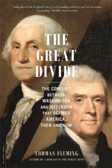 The Great Divide : The Conflict between Washington and Jefferson That Defined America, Then and Now, Paperback / softback Book