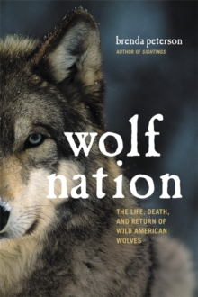 Wolf Nation : The Life, Death, and Return of Wild American Wolves, Hardback Book