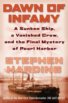 Dawn of Infamy : A Sunken Ship, a Vanished Crew, and the Final Mystery of Pearl Harbor, Hardback Book