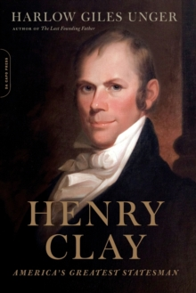Henry Clay : America's Greatest Statesman, Paperback / softback Book