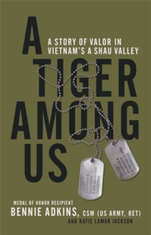 A Tiger Among Us : A Story of Valor in Vietnam's A Shau Valley, Hardback Book