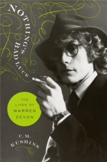 Nothing's Bad Luck : The Lives of Warren Zevon, Hardback Book