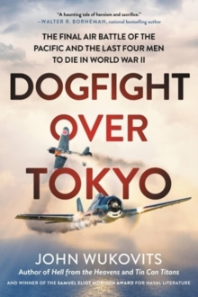 Dogfight over Tokyo : The Final Air Battle of the Pacific and the Last Four Men to Die in World War II, Paperback / softback Book