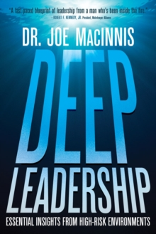 Deep Leadership : Essential Insights from High-Risk Environments, Hardback Book