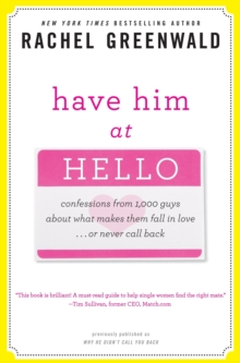 Have Him at Hello : Confessions from 1,000 Guys About What Makes Them Fall in Love or Never Call Back, Paperback / softback Book
