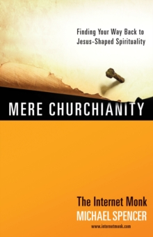 Mere Churchianity : Finding Your Way Back to Jesus-Shaped Spirituality, EPUB eBook
