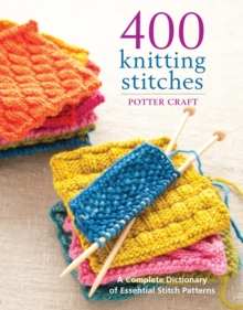 400 Knitting Stitches : A Complete Dictionary of Essential Stitch Patterns, Paperback Book