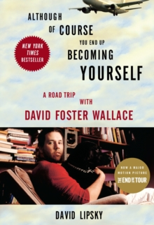 Although Of Course You End Up Becoming Yourself : A Road Trip With David Foster Wallace, Paperback / softback Book
