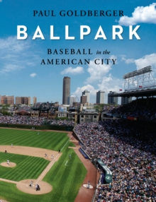 Baseball in the American City : Baseball, Ballparks, and the American City, Hardback Book