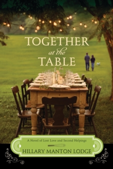 Together at the Table : A Novel of Lost Love and Second Helpings, Paperback / softback Book