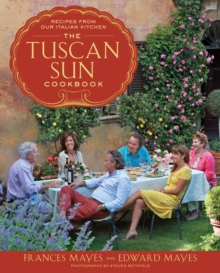 The Tuscan Sun Cookbook : Recipes from Our Italian Kitchen, Hardback Book