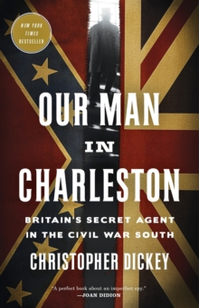 Our Man in Charleston : Britain's Secret Agent in the Civil War South, Paperback / softback Book