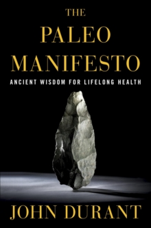 Paleo Manifesto : Ancient Wisdom for Lifelong Health, Paperback Book