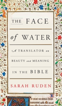 The Face Of Water : A Translator on Beauty and Meaning in the Bible, Hardback Book