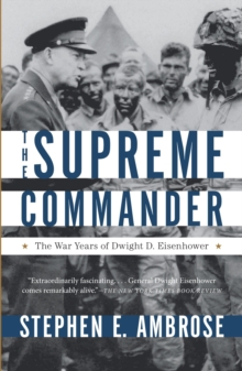 Supreme Commander : The War Years of Dwight D. Eisenhower, Paperback / softback Book