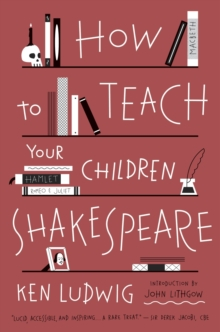 How to Teach Your Children Shakespeare, Paperback / softback Book
