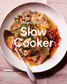 Martha Stewart's Slow Cooker : 110 Recipes for Flavorful, Foolproof Dishes (Including Desserts!), Plus Test- Kitchen Tips and Strategies, Paperback Book