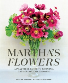 Martha's Flowers : A Practical Guide to Growing, Gathering, and Enjoying, Hardback Book