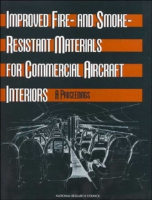 Improved Fire- and Smoke-Resistant Materials for Commercial Aircraft Interiors : A Proceedings, Paperback / softback Book