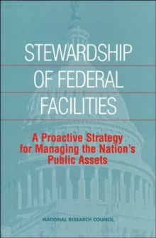 Stewardship of Federal Facilities : A Proactive Strategy for Managing the Nation's Public Assets, Paperback / softback Book
